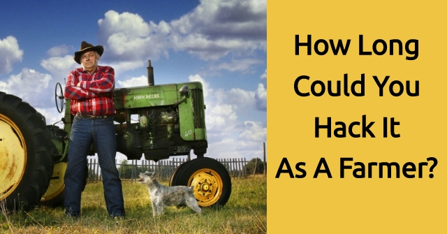 How Long Could You Hack It As A Farmer?