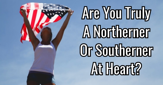 Are You Truly A Northerner Or Southerner At Heart?