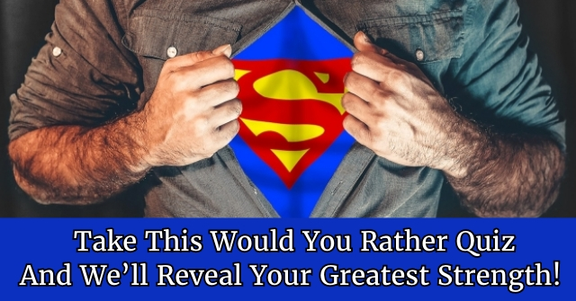 Take This Would You Rather Quiz And We'll Reveal Your Greatest Strength!