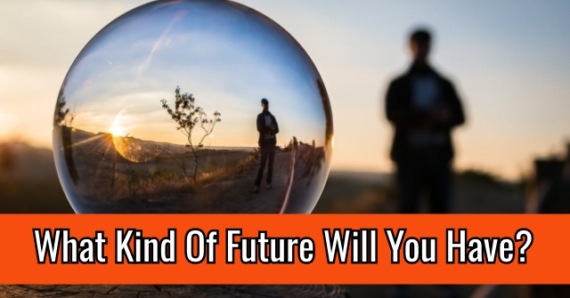 What Kind Of Future Will You Have?