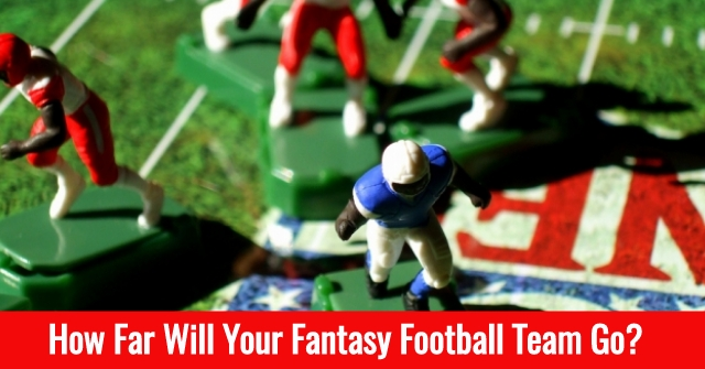 How Far Will Your Fantasy Football Team Go?