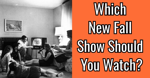 Which New Fall Show Should You Watch?