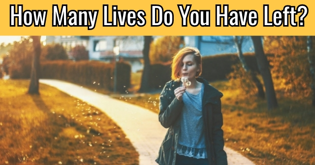 How Many Lives Do You Have Left?