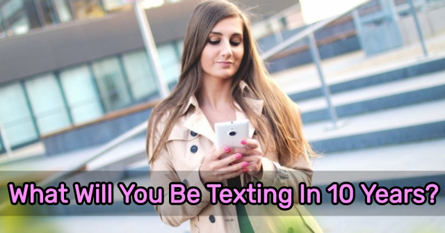 What Will You Be Texting In 10 Years?
