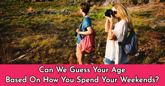 Can We Guess Your Age Based On How You Spend Your Weekends?