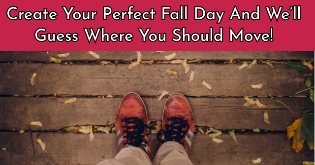 Create Your Perfect Fall Day And We'll Guess Where You Should Move!