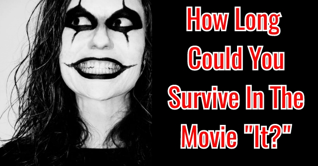 "How Long Could You Survive In The Movie ""It?"""
