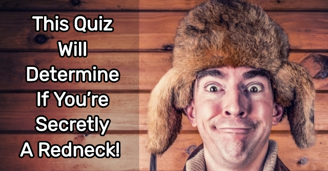 This Quiz Will Determine If You're Secretly A Redneck!