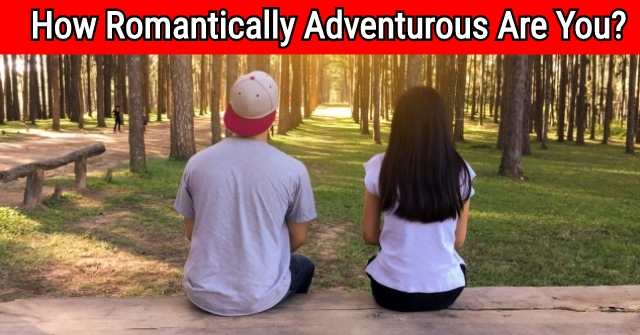 How Romantically Adventurous Are You?