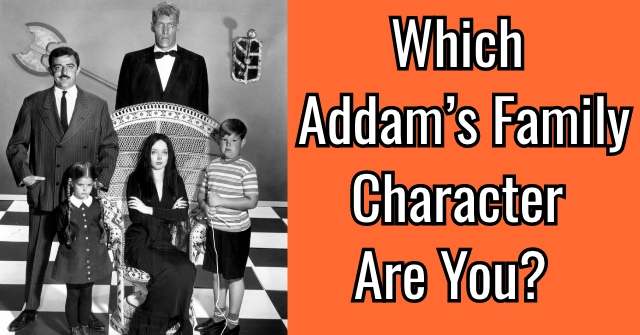 Which Addam's Family Character Are You?
