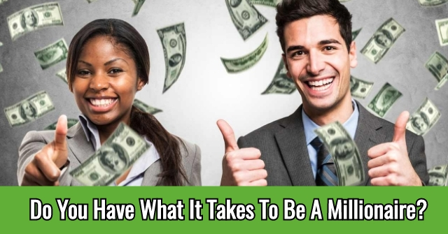 Do You Have What It Takes To Be A Millionaire?