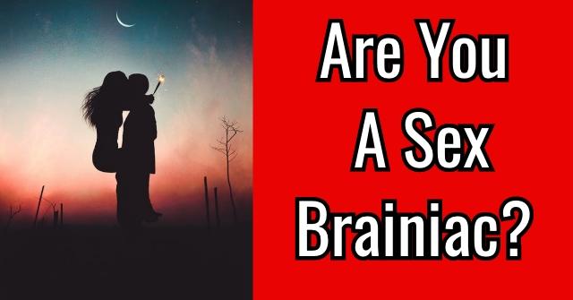 Are You A Sex Brainiac?
