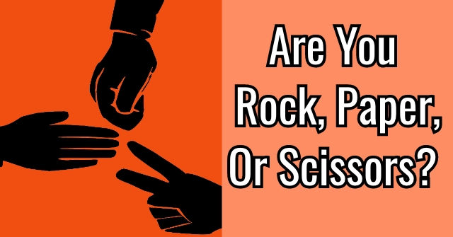 Are You Rock, Paper, Or Scissors?