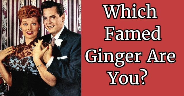 Which Famed Ginger Are You?