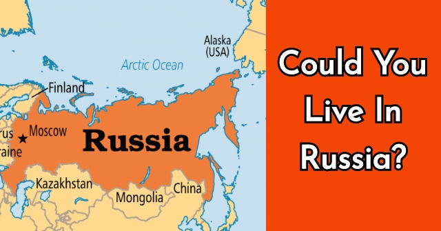 Could You Live In Russia?