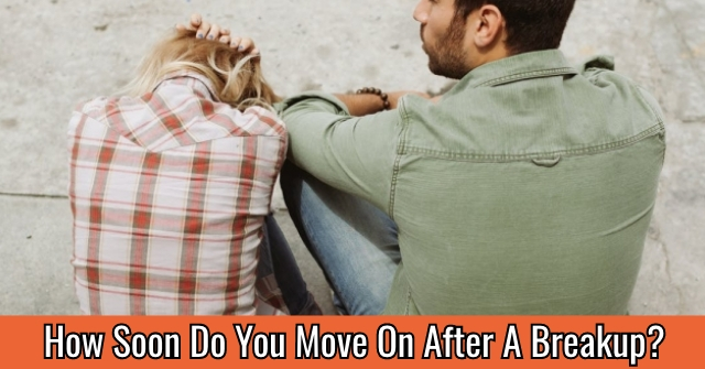 How Soon Do You Move On After A Breakup?