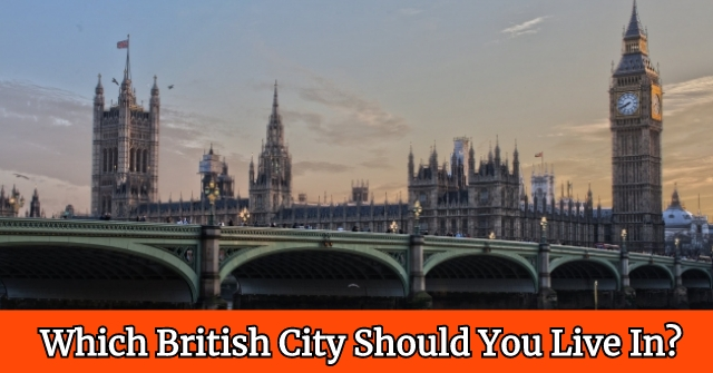 Which British City Should You Live In?