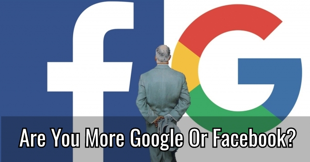 Are You More Google Or Facebook?