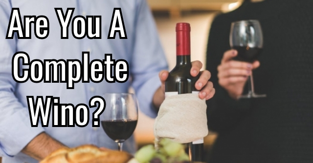 Are You A Complete Wino?