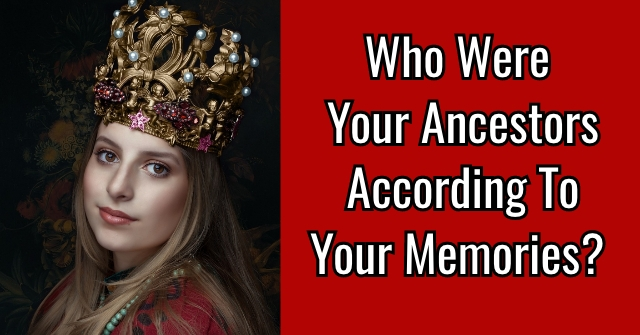 Who Were Your Ancestors According To Your Memories?