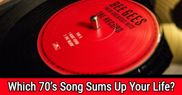 Which 70's Song Sums Up Your Life?