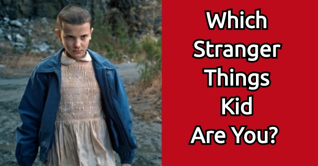 Which Stranger Things Kid Are You?