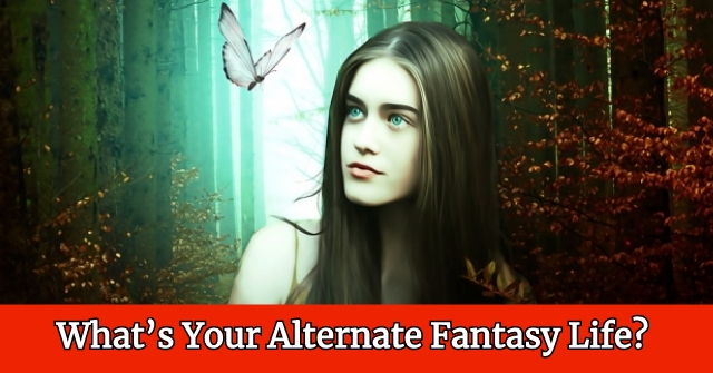 What's Your Alternate Fantasy Life?