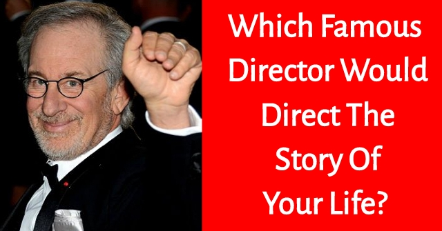 Which Famous Director Would Direct The Story Of Your Life?