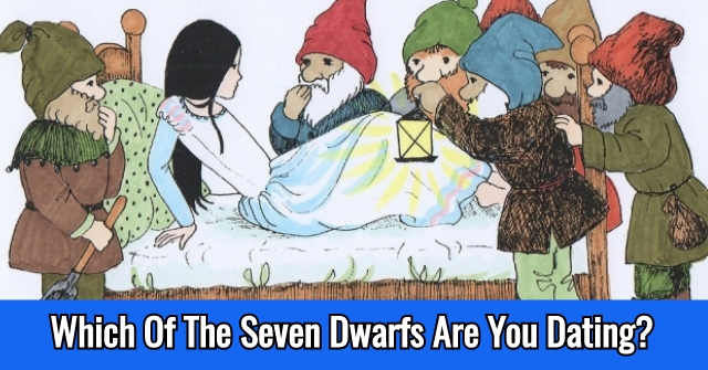 Which Of The Seven Dwarfs Are You Dating?