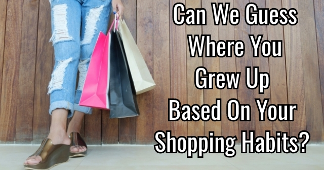 Can We Guess Where You Grew Up Based On Your Shopping Habits?