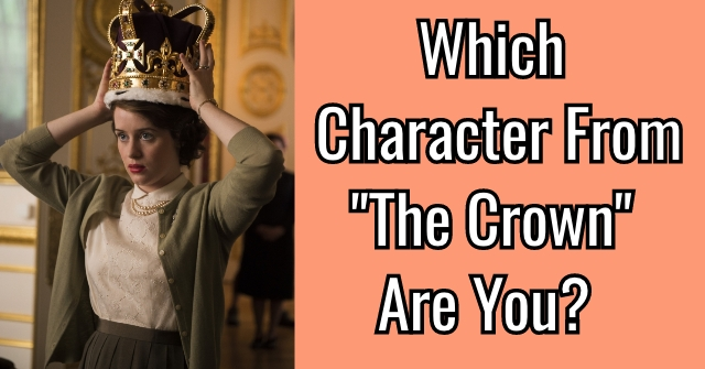 "Which Character From ""The Crown"" Are You?"