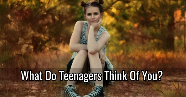 What Do Teenagers Think Of You?