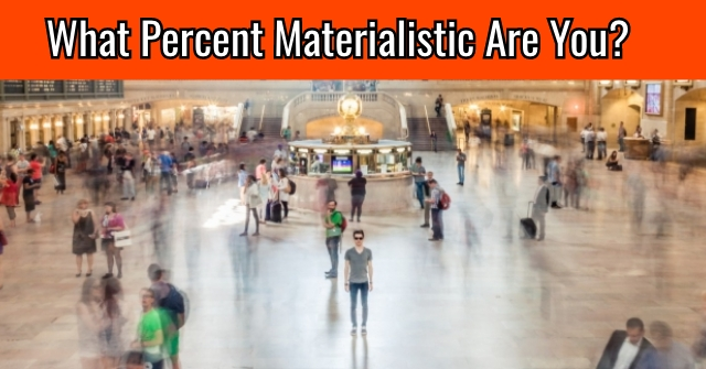 What Percent Materialistic Are You?