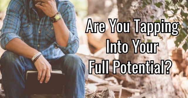 Are You Tapping Into Your Full Potential?