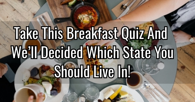 Take This Breakfast Quiz And We'll Decided Which State You Should Live In!