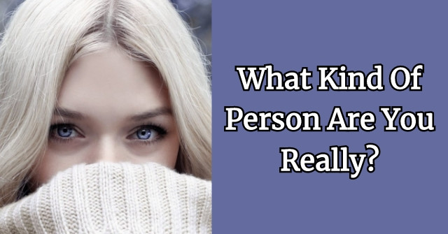 What Kind Of Person Are You Really?