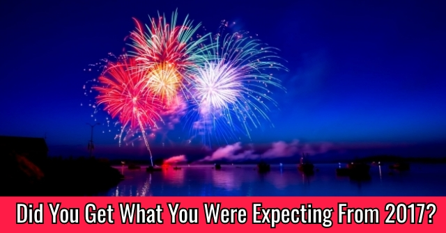Did You Get What You Were Expecting From 2017?