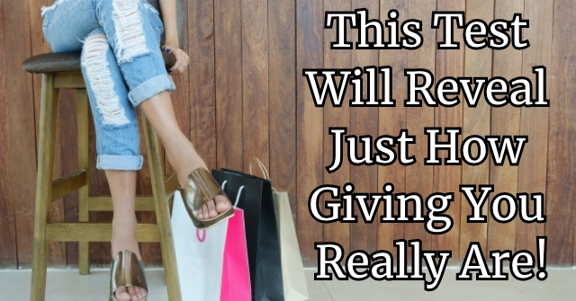 This Test Will Reveal Just How Giving You Really Are!