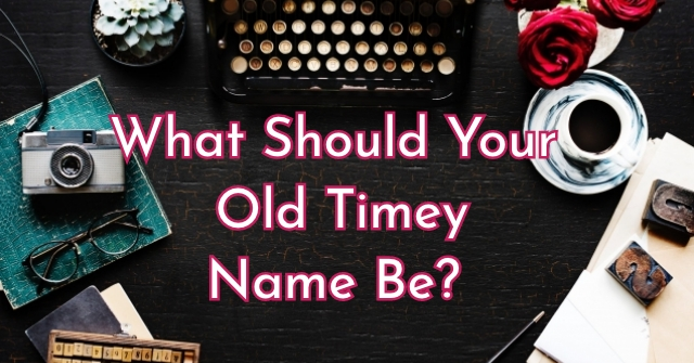 What Should Your Old Timey Name Be?