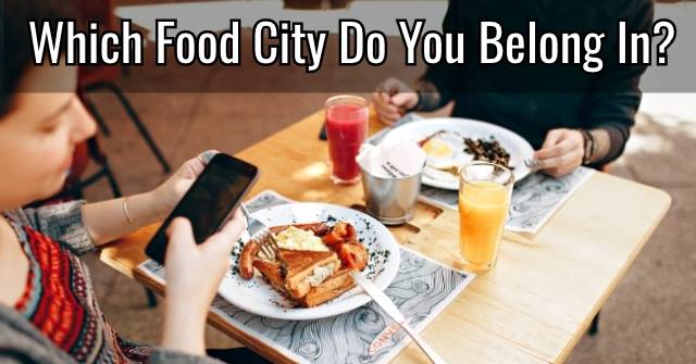 Which Food City Do You Belong In?