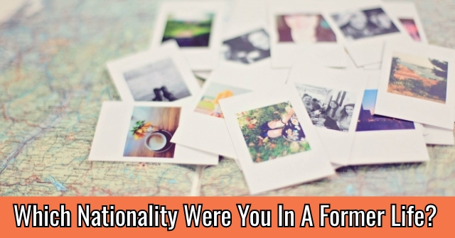 Which Nationality Were You In A Former Life?