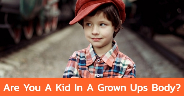 Are You A Kid In A Grown Ups Body?