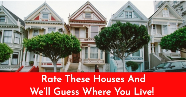 Rate These Houses And We'll Guess Where You Live!