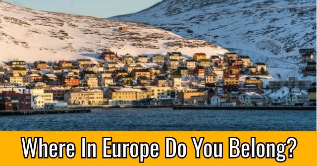 Where In Europe Do You Belong?