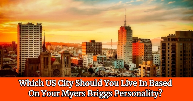 Which US City Should You Live In Based On Your Myers Briggs Personality?