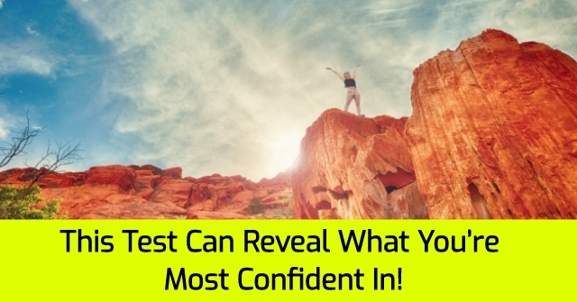 This Test Can Reveal What You're Most Confident In!