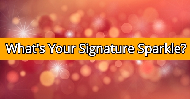 What's Your Signature Sparkle?