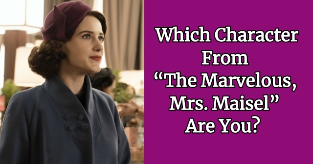 "Which Character From ""The Marvelous, Mrs. Maisel"" Are You?"