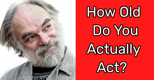 How Old Do You Actually Act?