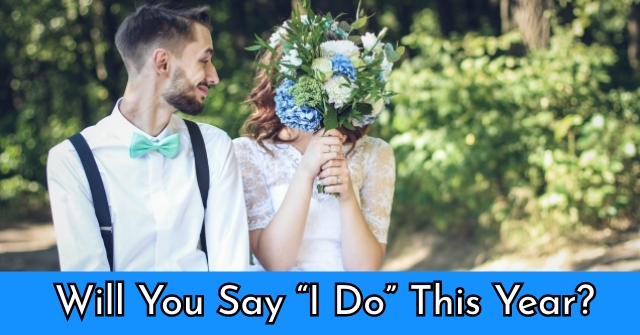 "Will You Say ""I Do"" This Year?"
